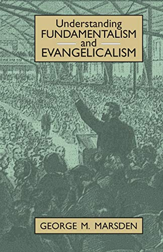 Compare Textbook Prices for Understanding Fundamentalism and Evangelicalism  ISBN 9780802805393 by Marsden, George
