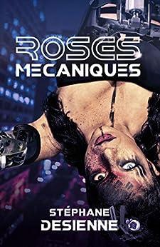 Roses mécaniques (38.COLL.DU FOU) par [Stéphane Desienne]