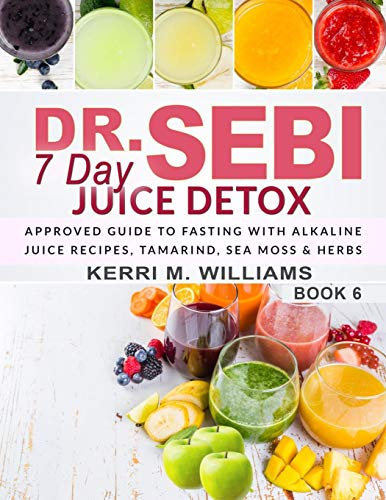 Dr. Sebi 7 Day Juice Detox: The Day by Day Guide to Fasting and Rejuvenation with Alkaline Juice Recipes, Tamarind, Sea Moss and Herbs | Alkalizing & Energizing Detox for Health