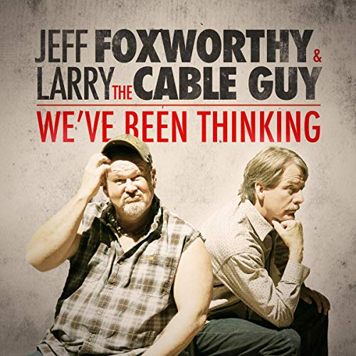 Jeff Foxworthy & Larry the Cable Guy: We've Been Thinking audiobook cover art