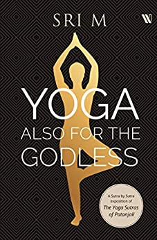 Yoga Also for the Godless by [Sri M]
