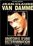 Jean-Claude Van Damme - Anatomie d'une détermination : Biographie, filmographie, interview