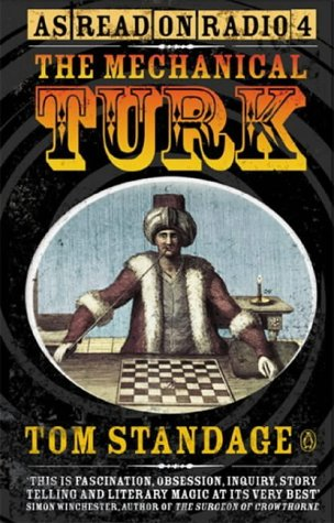 The Mechanical Turk: The True Story of the Chess-playing Machine That Fooled the World