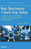 Mass Spectrometry in Sports Drug Testing: Characterization of Prohibited Substances and Doping Control Analytical Assays (Wiley Series on Mass Spectrometry)