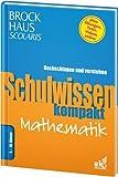 Brockhaus Scolaris Schulwissen kompakt Mathematik 5. - 10. Klasse: Nachschlagen und verstehen -