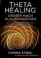 ThetaHealing Graben nach Glaubenssaetzen: Richte dein unterbewusstes Denken fuer tiefe innere Heilung neu aus