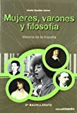 Mujeres, varones y filosofía: Historia de la filosofía. 2º Bachilletaro (Educación en valores) - 9788480639835