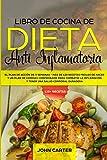 Libro de Cocina de Dieta Anti Inflamatoria: El Plan de Acción de 3 Semanas - Más de 120 Recetas Fáciles de Hacer y un Plan de Comidas Comprobado para Combatir la Inflamación (Spanish Edition)