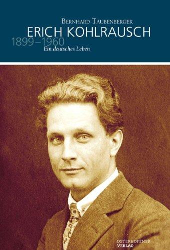 Erich Kohlrausch 1899-1960. Ein deutsches Leben