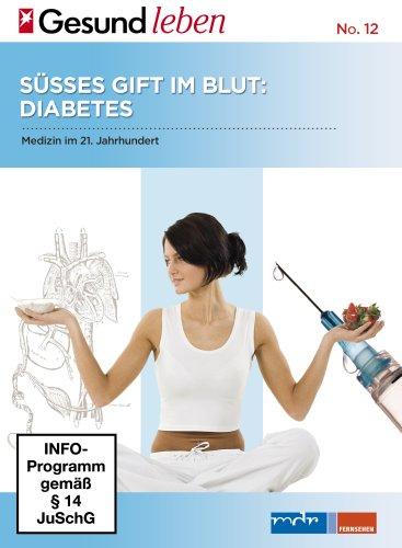 Medizin im 21. Jahrhundert Teil 2 - Süsses Gift im Blut: Diabetes - Edition stern GESUND LEBEN