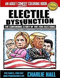 Electile Disfunction - The Story of the 2016 Presidential Election Coloring Book