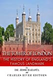 The Tower of London: The History of England's Famous Landmark