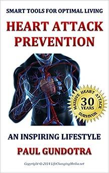 Heart Attack Prevention: An Inspiring Lifestyle (Smart Tools for Optimal Living Book 1) by [Paul Gundotra, Harmit Bajaj, Sanjay Arora]