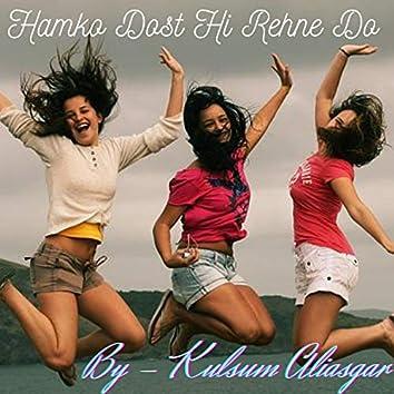 Hamko Dost Hi Rehne Do.