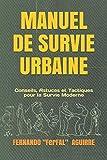Manuel de Survie Urbaine: Conseils, Astuces et Tactiques pour la Survie Moderne