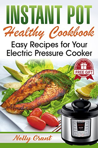 Instant Pot Healthy Cookbook: Easy Recipes for Your Electric Pressure Cooker (vegan asian chicken stew beginners guide best ultra 2019 healthy slow cooker mini for two)