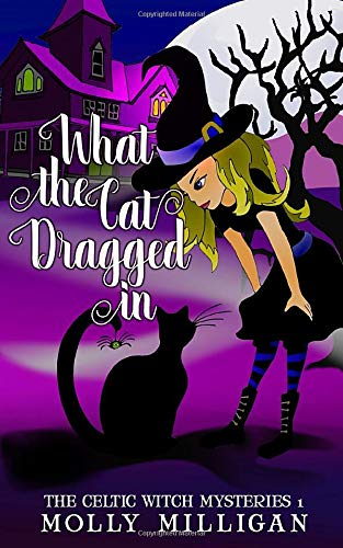 What The Cat Dragged In (The Celtic Witch Mysteries) (Volume 1)
