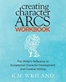 Creating Character Arcs Workbook: The Writer's Reference to Exceptional Character...