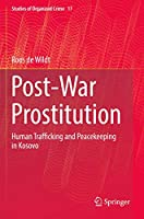Post-War Prostitution: Human Trafficking and Peacekeeping in Kosovo (Studies of Organized Crime (17))