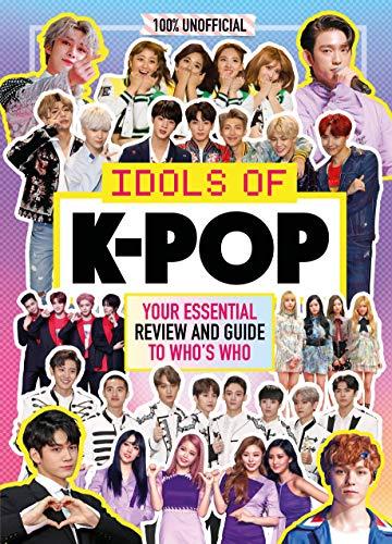 K-Pop: Idols of K-Pop 100% Unofficial – from BTS to BLACKPINK