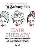 hair therapy. prima, durante e dopo lo shampoo. tutto quello che devi sapere per avere i capelli bellissimi