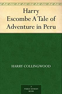 Harry Escombe A Tale of Adventure in Peru (English Edition)
