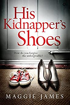 His Kidnapper's Shoes by [Maggie James]