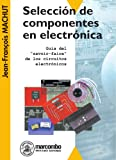 Seleccion De Componentes De Electrónica: Guía del 'Savoir-Faire' de los Circuitos Electrónicos: 1 (ACCESO RÁPIDO)
