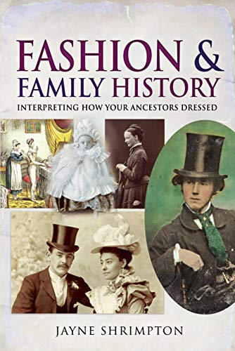 Fashion and Family History: Interpreting How Your Ancestors Dressed (Tracing Your Ancestors)