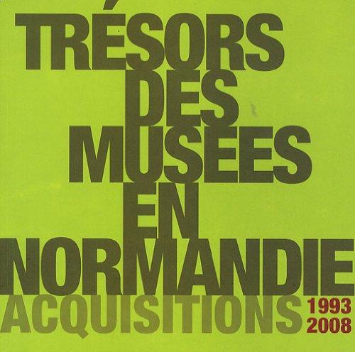 Trésors des musées en Normandie : Acquisitions 1993-2008