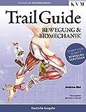 Trail Guide - Bewegung und Biomechanik: Schritt-für-Schritt Bewegung verstehen - Andrew Biel