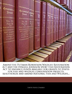 Amend the Pittman-Robertson Wildlife Restoration Act and the Dingell-Johnson Sport Fish Restoration Act to enhance funds available for grants to ... and amend National Fish and Wildlife...