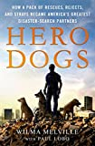 Hero Dogs: How a Pack of Rescues, Rejects,...