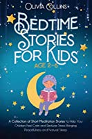 Bedtime Stories for Kids Ages 2-6: A Collection of Short Meditation Stories to Help Your Children Feel Calm and Reduce Stress Bringing Peacefulness and Natural Sleep