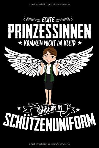 Echte Prinzessinnen kommen nicht im Kleid sondern in Schützenuniform Notizbuch: A5 liniert - 120 Seiten - deutsch - Das passende Geschenk für alle Schützen und Schützenfest Freunde