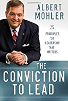 The Conviction to Lead: 25 Principles for Leadership That Matters by Albert Mohler(2014-10-21)