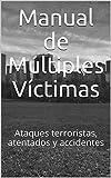 Manual de Múltiples Víctimas: Ataques terroristas, atentados y accidentes (Emergencias nº 9)