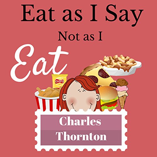 Eat as I Say, Not as I Eat audiobook cover art
