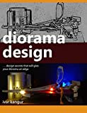 Diorama Design: Design secrets that will give your diorama an edge (English Edition)