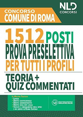 Concorso Comune di Roma. 1512 posti prova preselettiva per tutti i profili. Teoria + quiz commentati