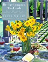 Bridgehampton Weekends: Easy Menus for Casual Entertaining