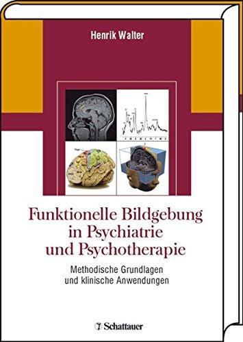 Funktionelle Bildgebung in Psychiatrie und Psychotherapie: Methodische Grundlagen und klinische Anwendungen