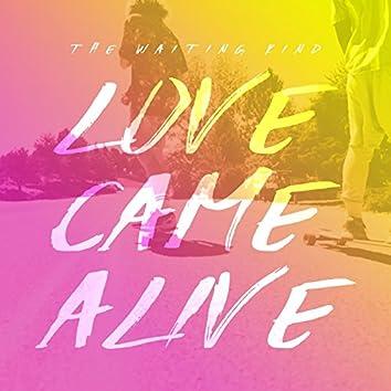 Love Came Alive