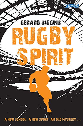 Siggins, G: Rugby Spirit: A new school, a new sport, an old mystery...