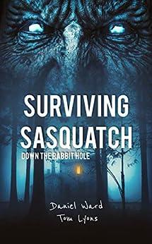Surviving Sasquatch: Down the Rabbit Hole (Surviving Sasquatch Book 5) by [Daniel Ward, Tom Lyons]