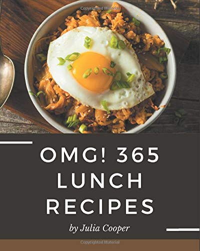 OMG! 365 Lunch Recipes: Lunch Cookbook - Your Best Friend Forev