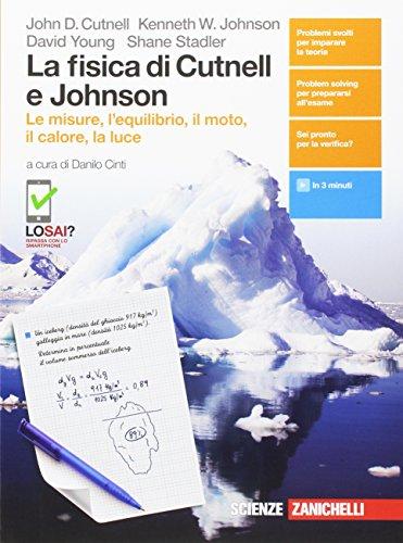 La fisica di Cutnell e Johnson. Le misure, l'equilibrio il moto, il calore, la luce. Per le Scuole superiori. Con Contenuto digitale (fornito elettronicamente)