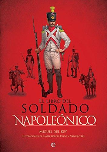 El libro del soldado napoleónico: La historia, armas y uniformes de los ejércitos de Napoleón (Libro Ilustrado, Historia)