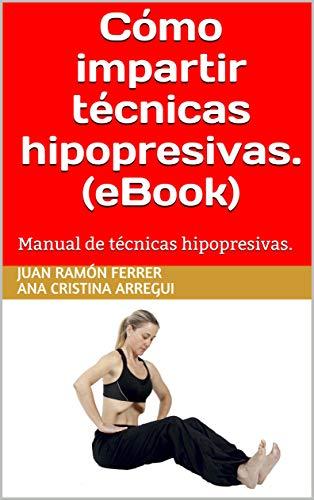 Cómo impartir técnicas hipopresivas. (eBook): Manual de técnicas hipopresivas.