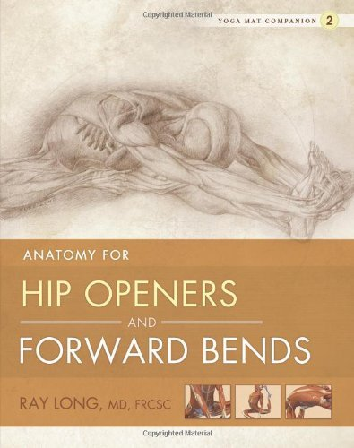 Yoga Mat Companion 2: Anatomy for Hip Openers and Forward Bends by Ray Long (2010-12-22)